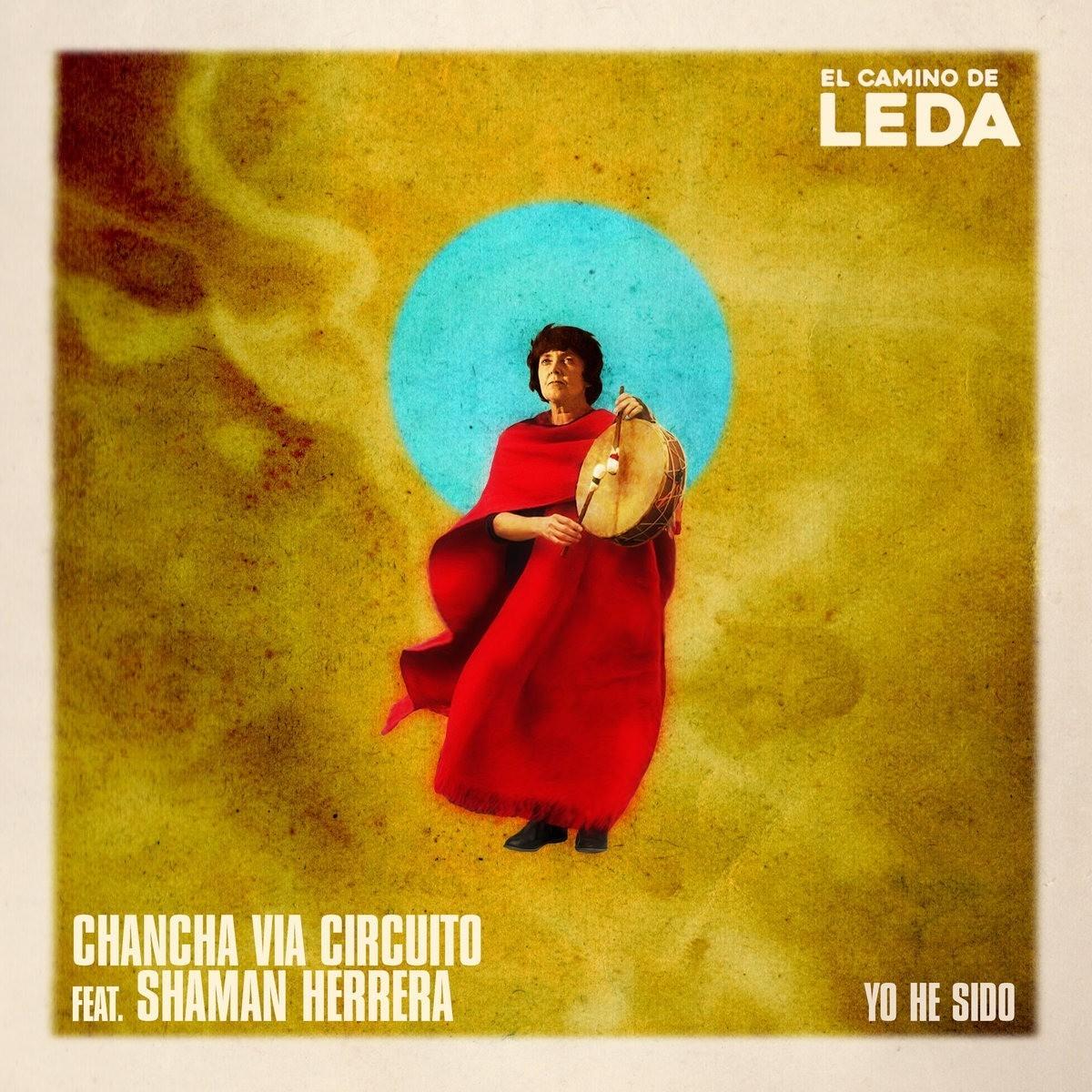 El Camino de Leda - Chancha Via Circuito y Shaman Herrera